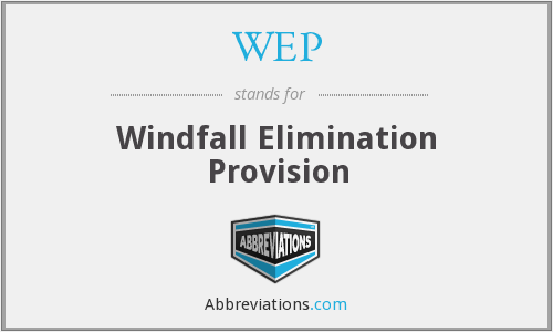 WEP - Windfall Elimination Provision