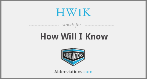 HWIK - How Will I Know