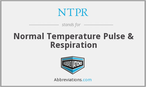 NTPR - normal temperature pulse & respiration
