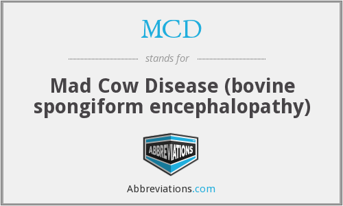 MCD - Mad Cow Disease (bovine spongiform encephalopathy)
