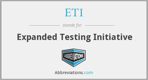 ETI - Expanded Testing Initiative