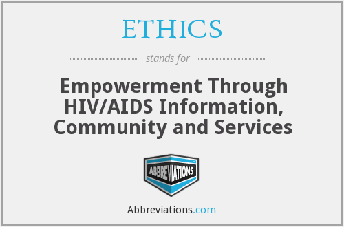 ETHICS - Empowerment Through HIV/AIDS Information, Community and Services