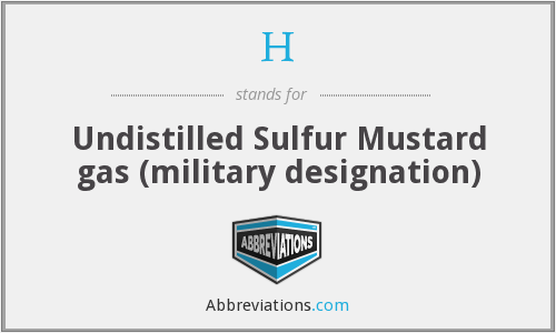 H - Undistilled Sulfur Mustard gas (military designation)