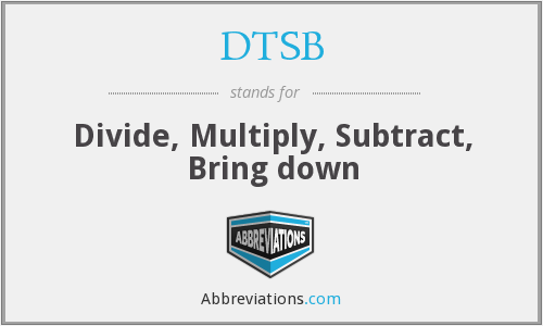 DTSB - Divide, Multiply, Subtract, Bring down
