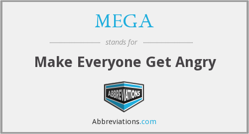 MEGA - Make Everyone Get Angry