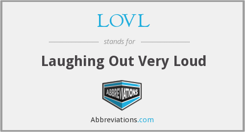 LOVL - Laughing Out Very Loud