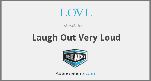 LOVL - Laugh Out Very Loud