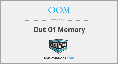 OOM - Out Of Memory