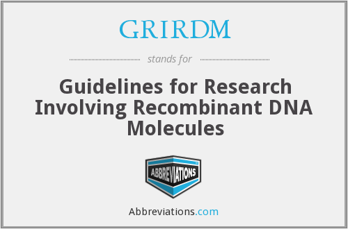 GRIRDM - Guidelines for Research Involving Recombinant DNA Molecules