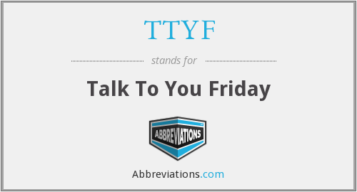 TTYF - Talk To You Friday