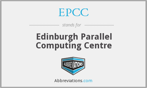 EPCC - Edinburgh Parallel Computing Centre