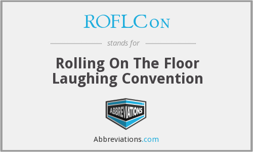 ROFLCon - Rolling On The Floor Laughing Convention