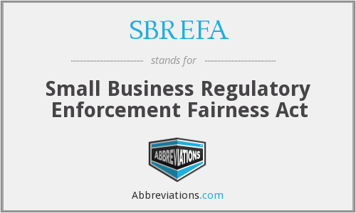 SBREFA - Small Business Regulatory Enforcement Fairness Act
