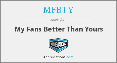 MFBTY - My Fans Better Than Yours