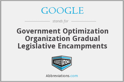 GOOGLE - Government Optimization Organization Gradual Legislative Encampments