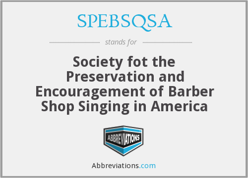 SPEBSQSA - Society fot the Preservation and Encouragement of Barber Shop Singing in America