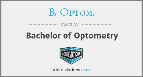 B. Optom. - Bachelor of Optometry
