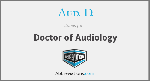 Aud. D. - Doctor of Audiology