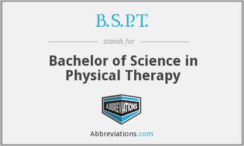 B.S.P.T. - Bachelor of Science in Physical Therapy