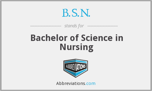 B.S.N. - Bachelor of Science in Nursing