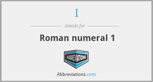 I - Roman numeral 1