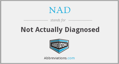 NAD - not actually diagnosed