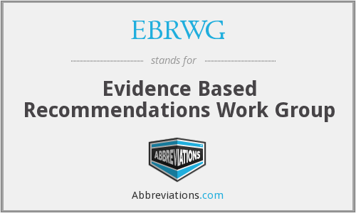EBRWG - Evidence Based Recommendations Work Group
