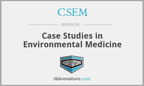 CSEM - Case Studies in Environmental Medicine