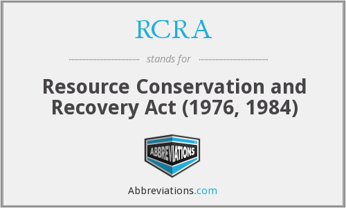 RCRA - Resource Conservation and Recovery Act (1976, 1984)