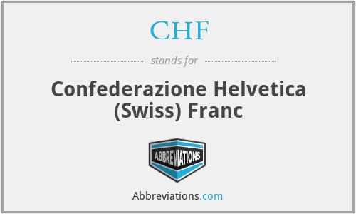 CHF - Confederazione Helvetica (Swiss) Franc