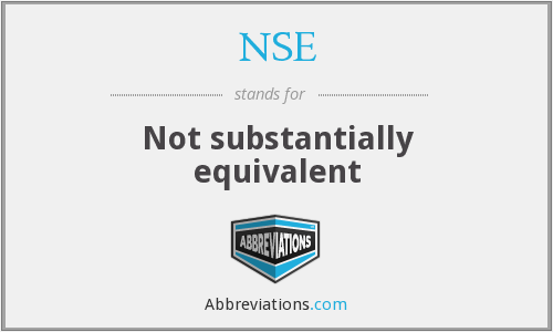 NSE - Not substantially equivalent