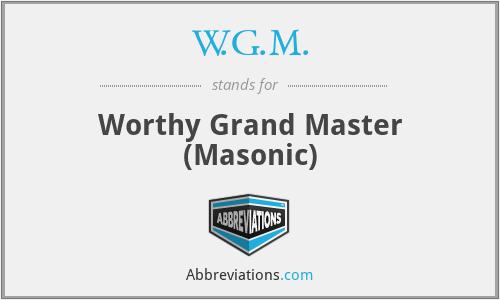 W.G.M. - Worthy Grand Master (Masonic)