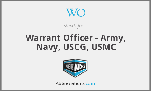 WO - Warrant Officer - Army, Navy, USCG, USMC