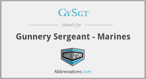 GySgt - Gunnery Sergeant - Marines