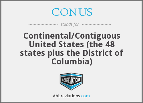 CONUS - Continental/Contiguous United States (the 48 states plus the District of Columbia)