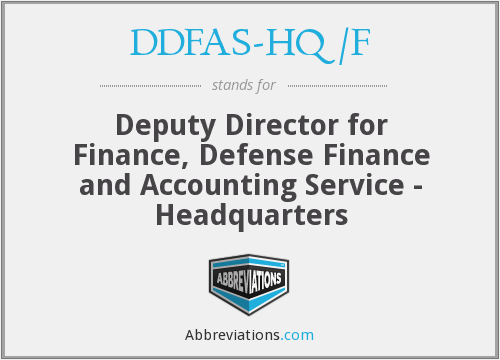 DDFAS-HQ/F - Deputy Director for Finance, Defense Finance and Accounting Service - Headquarters