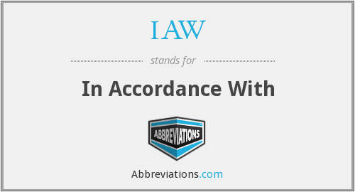 IAW - In Accordance With