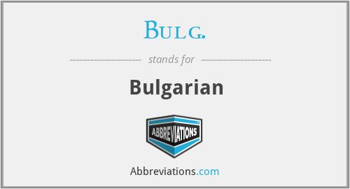 Bulg. - Bulgarian