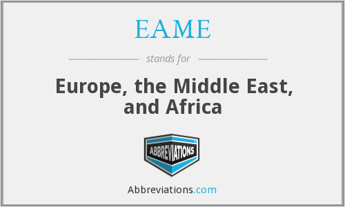 EAME - Europe, the Middle East, and Africa