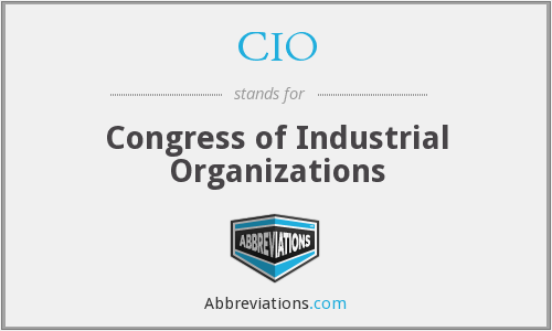 CIO - Congress of Industrial Organizations