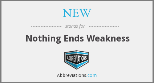 NEW - Nothing Ends Weakness