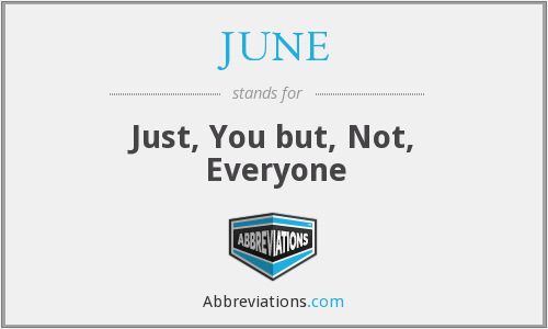 JUNE - Just, You but, Not, Everyone