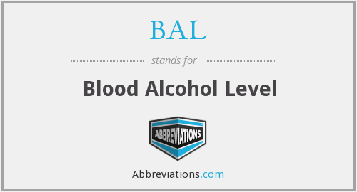 BAL - blood alcohol level