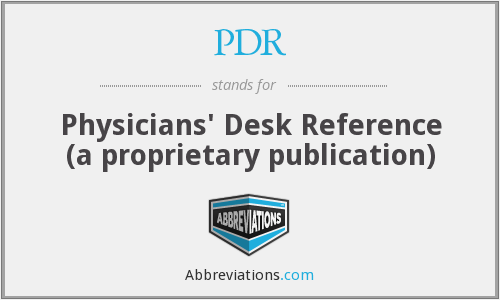 PDR - Physicians' Desk Reference (a proprietary publication)