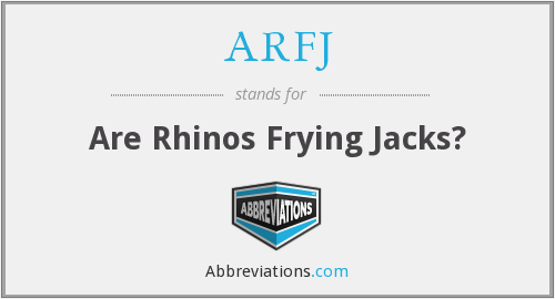 ARFJ - Are Rhinos Frying Jacks?