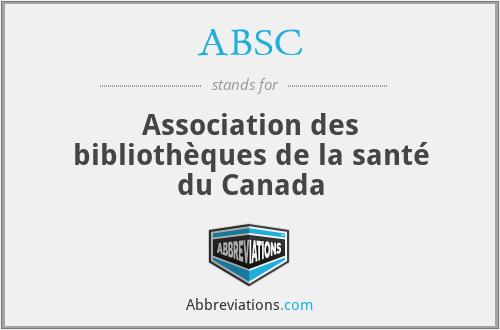 ABSC - Association des bibliothèques de la santé du Canada