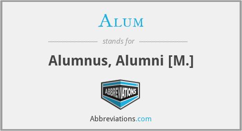 Alum - Alumnus, Alumni [M.]
