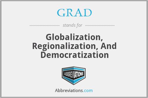 GRAD - Globalization, Regionalization, And Democratization