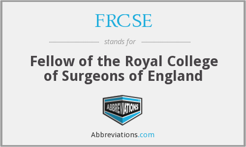 FRCSE - Fellow of the Royal College of Surgeons of England