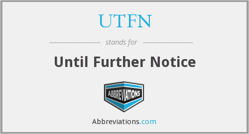 UTFN - Until Further Notice